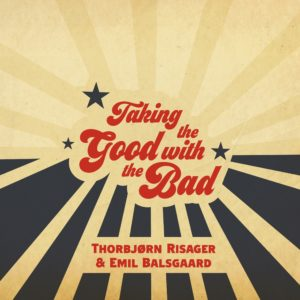 Thorbjørn Risager & Emil Balsgaard - Taking The Good With The Bad